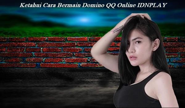 Ketahui Cara Bermain Domino QQ Online IDNPLAY