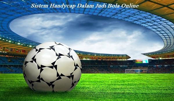 Sistem Handycap Dalam Judi Bola Online
